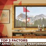 The Top 3 Factors That Affect Window Performance